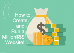 How to Create and Run a Million$$$ Website!
